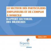 Fepem, Le secteur des particuliers employeurs et de l'emploi à domicile, rapport sectoriel des branches, avril 2019